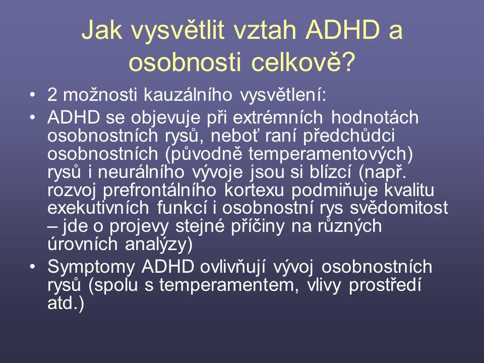 Jak vysvětlit vztah ADHD a osobnosti celkově? 2 možnosti kauzálního vysvětlení: ADHD se objevuje při extrémních hodnotách osobnostních rysů, neboť ran