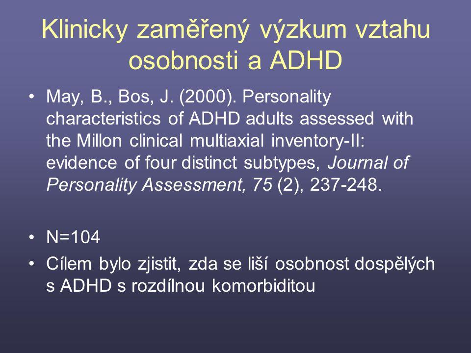 Klinicky zaměřený výzkum vztahu osobnosti a ADHD May, B., Bos, J. (2000). Personality characteristics of ADHD adults assessed with the Millon clinical