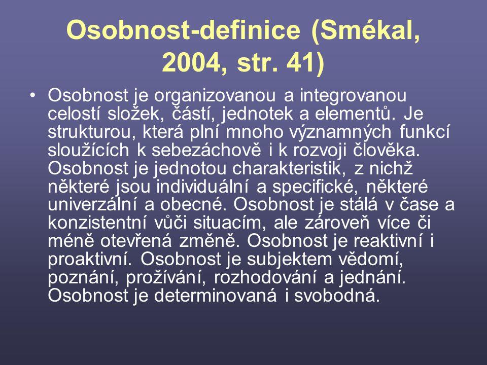 Osobnost-definice (Smékal, 2004, str. 41) Osobnost je organizovanou a integrovanou celostí složek, částí, jednotek a elementů. Je strukturou, která pl