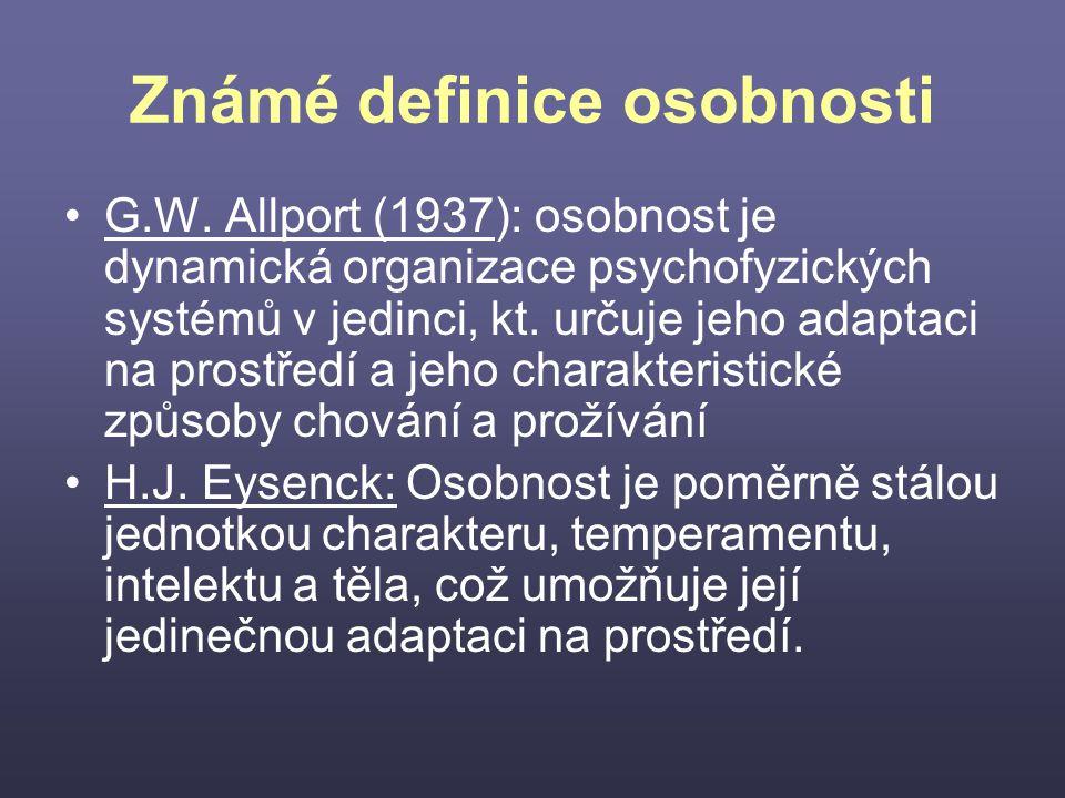 Známé definice osobnosti G.W. Allport (1937): osobnost je dynamická organizace psychofyzických systémů v jedinci, kt. určuje jeho adaptaci na prostřed