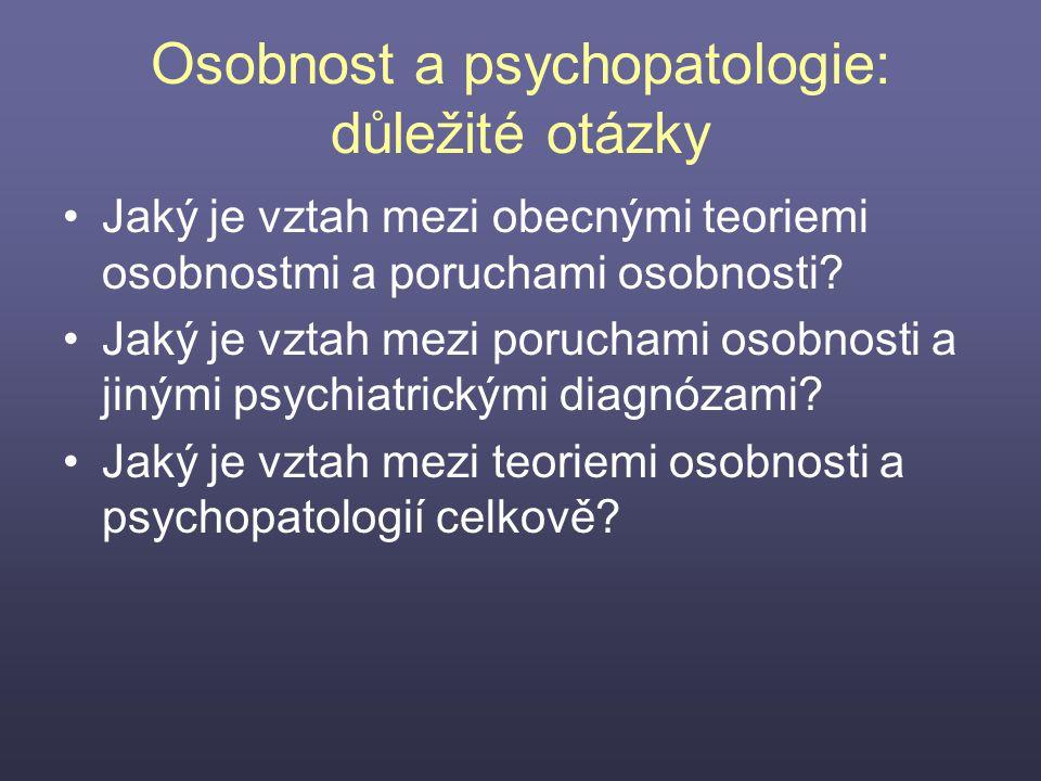 Osobnost a psychopatologie: důležité otázky Jaký je vztah mezi obecnými teoriemi osobnostmi a poruchami osobnosti? Jaký je vztah mezi poruchami osobno