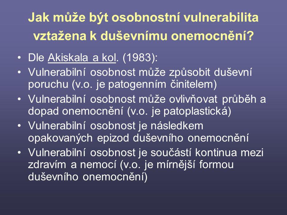 Jak může být osobnostní vulnerabilita vztažena k duševnímu onemocnění? Dle Akiskala a kol. (1983): Vulnerabilní osobnost může způsobit duševní poruchu