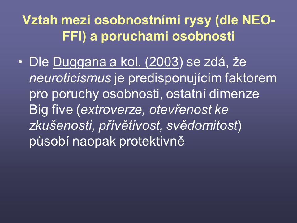 Vztah mezi osobnostními rysy (dle NEO- FFI) a poruchami osobnosti Dle Duggana a kol. (2003) se zdá, že neuroticismus je predisponujícím faktorem pro p