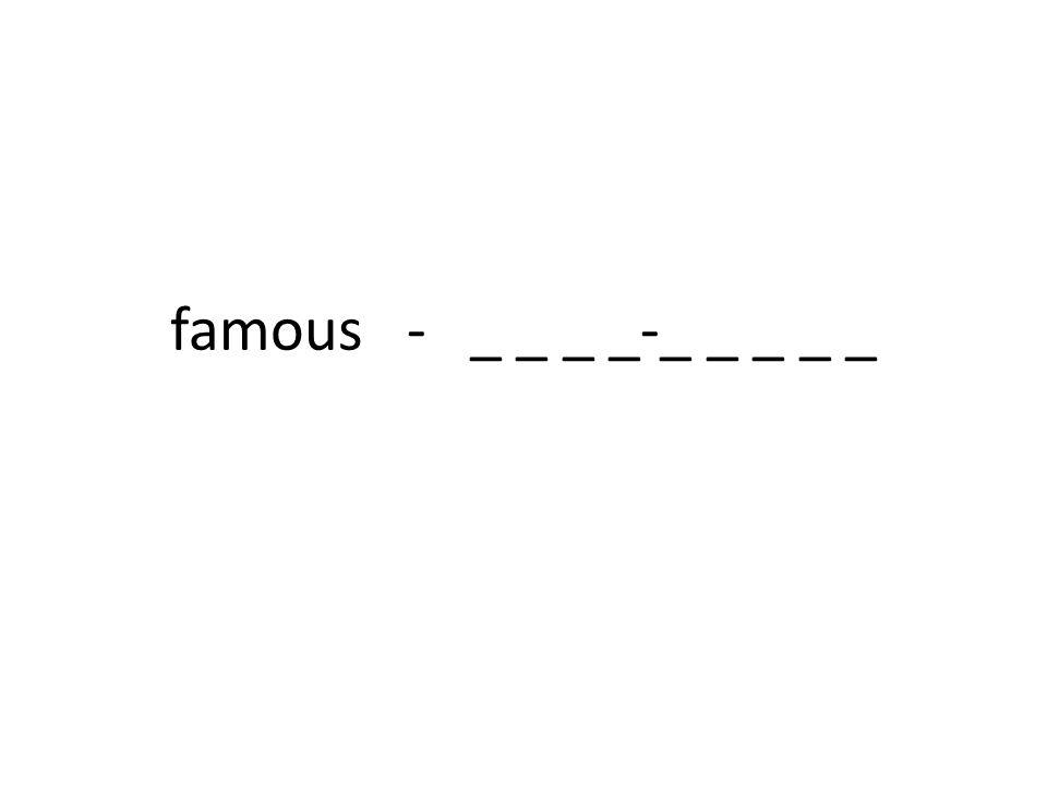famous - _ _ _ _-_ _ _ _ _