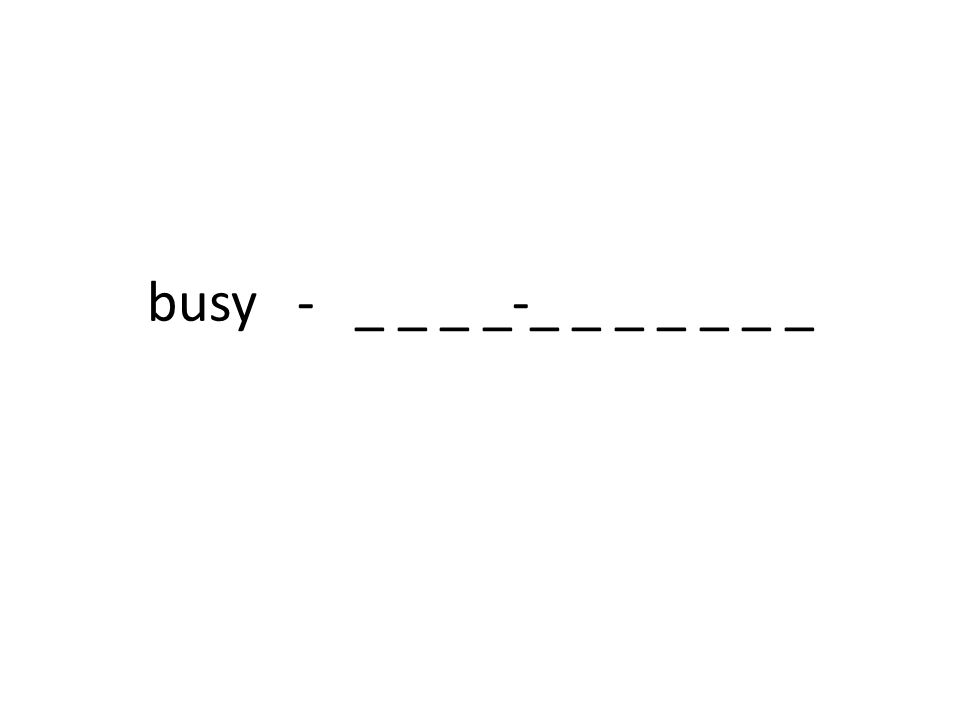 busy - _ _ _ _-_ _ _ _ _ _ _