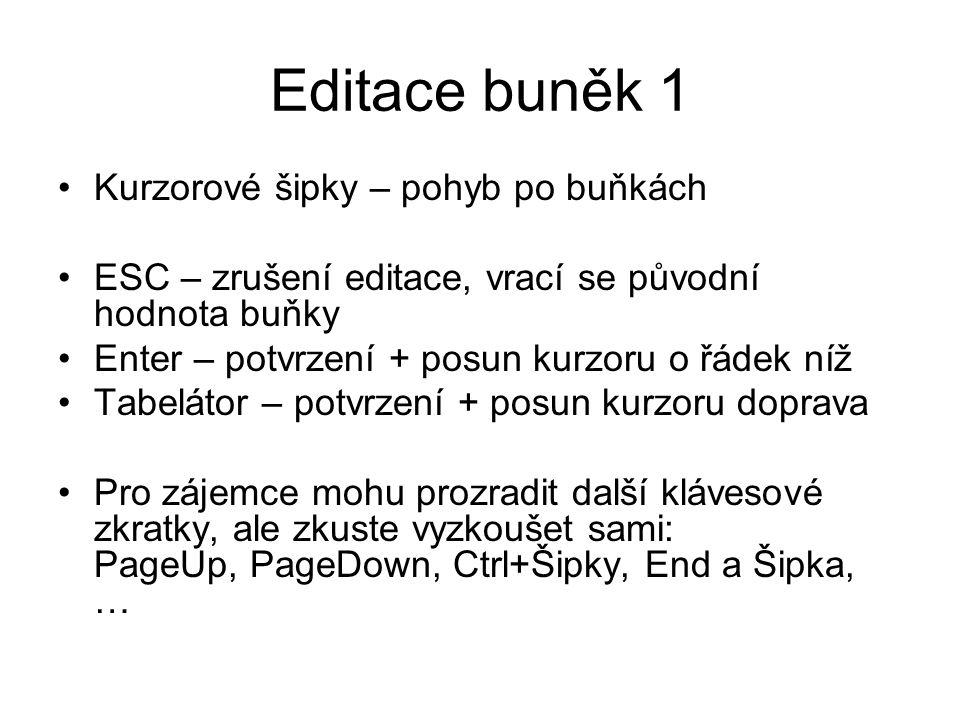 """Editace buněk 2 Aktuální buňka – režim označení / editace Pomocí řádku """"Editace vzorců F2 – editace """"online v buňce Double click (levým tlačítkem myši) Začít psát – maže se původní obsah"""