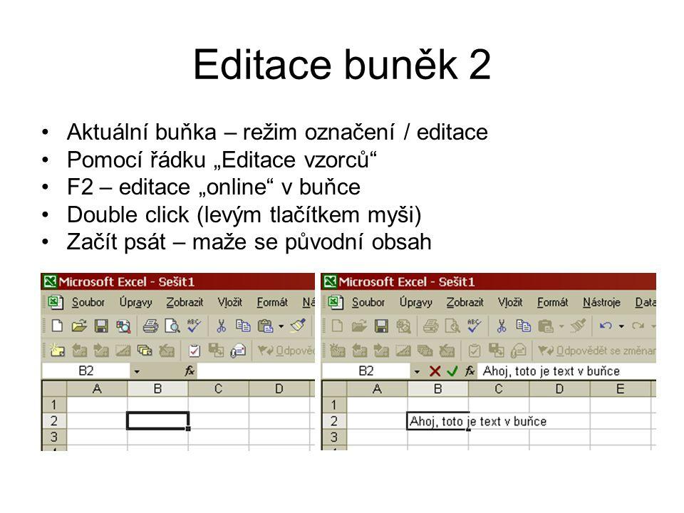 Editace buněk 3 Označení více buněk –Pomocí myši –Shift + Kurzorové šipky –Ctrl + myš, Shift + myš Kopírování –Horké klávesy - klasika: Ctrl+C, Ctrl+V, Ctrl+X, … –Ekvivalent v menu nebo pravé tlačítko myši