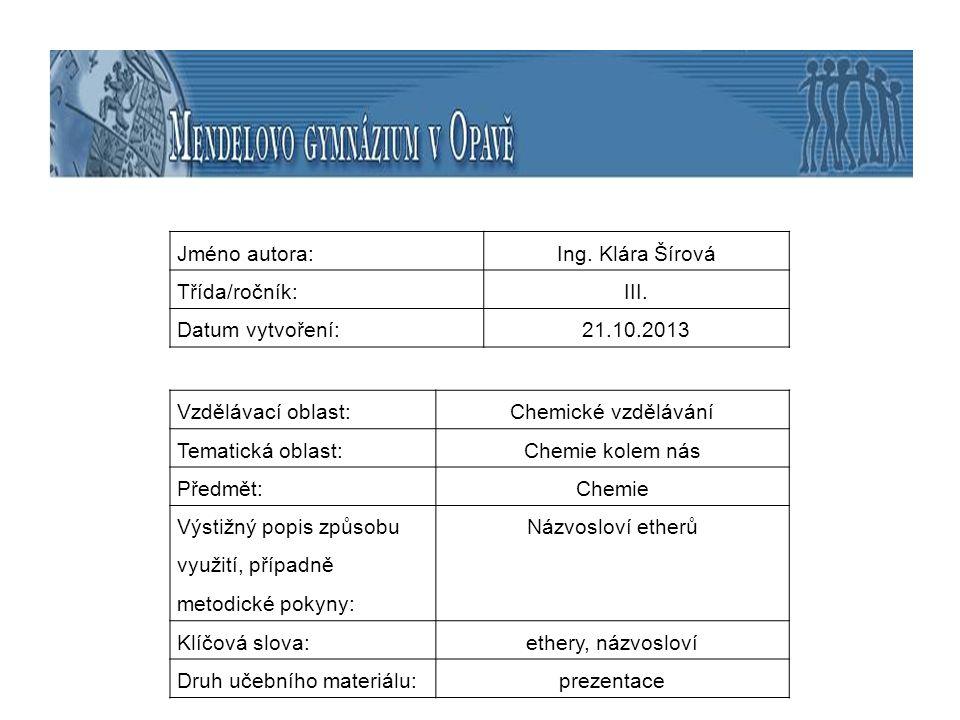 Jméno autora:Ing. Klára Šírová Třída/ročník:III. Datum vytvoření:21.10.2013 Vzdělávací oblast:Chemické vzdělávání Tematická oblast:Chemie kolem nás Př
