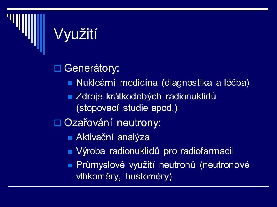 Využití  Generátory: Nukleární medicína (diagnostika a léčba) Zdroje krátkodobých radionuklidů (stopovací studie apod.)  Ozařování neutrony: Aktivač