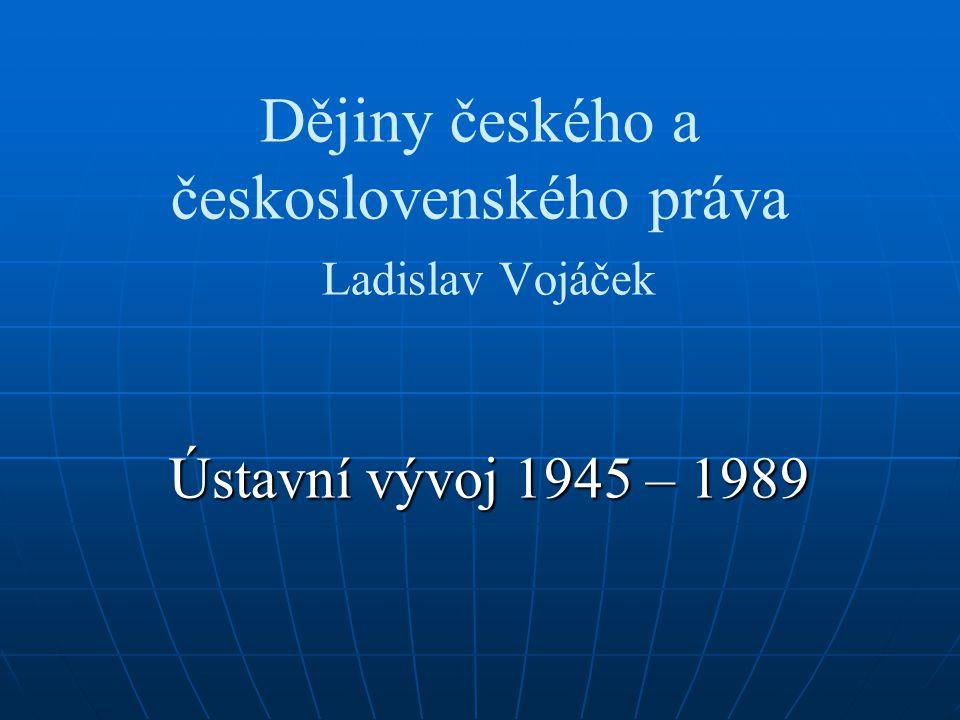 Dějiny českého a československého práva Ladislav Vojáček Ústavní vývoj 1945 – 1989