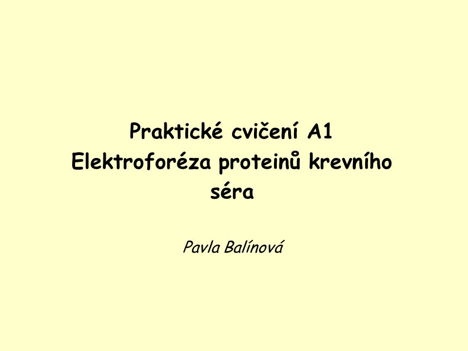 Praktické cvičení A1 Elektroforéza proteinů krevního séra Pavla Balínová