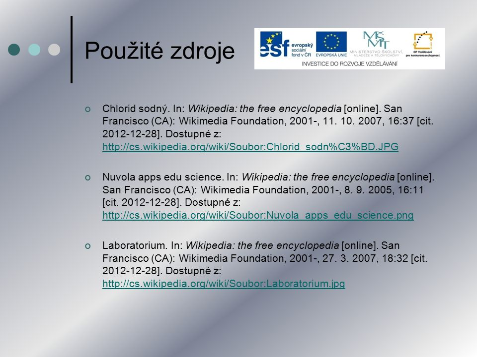 Použité zdroje Chlorid sodný. In: Wikipedia: the free encyclopedia [online]. San Francisco (CA): Wikimedia Foundation, 2001-, 11. 10. 2007, 16:37 [cit