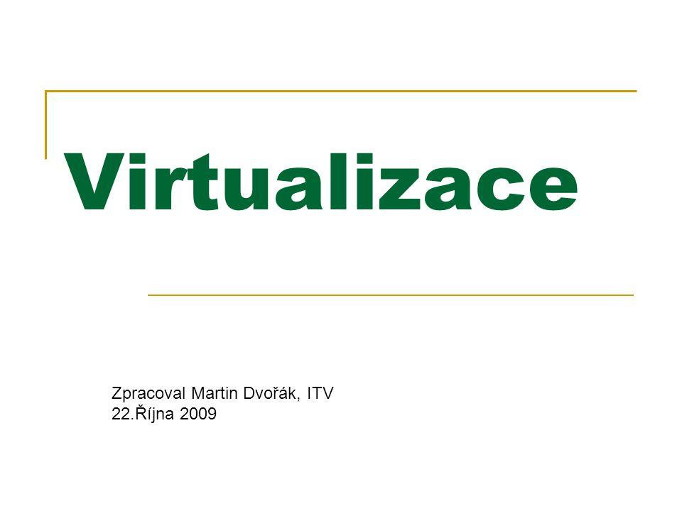 Virtualizace Zpracoval Martin Dvořák, ITV 22.Října 2009