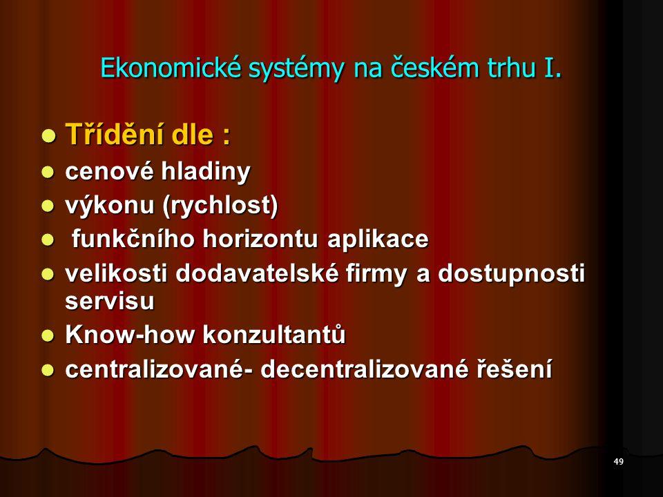 49 Ekonomické systémy na českém trhu I. Třídění dle : Třídění dle : cenové hladiny cenové hladiny výkonu (rychlost) výkonu (rychlost) funkčního horizo
