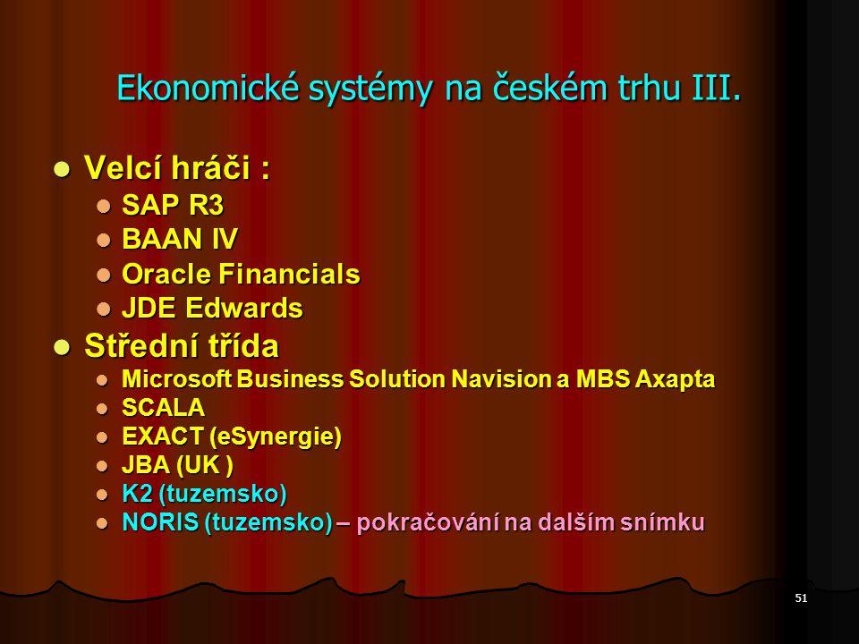 51 Ekonomické systémy na českém trhu III. Velcí hráči : Velcí hráči : SAP R3 SAP R3 BAAN IV BAAN IV Oracle Financials Oracle Financials JDE Edwards JD