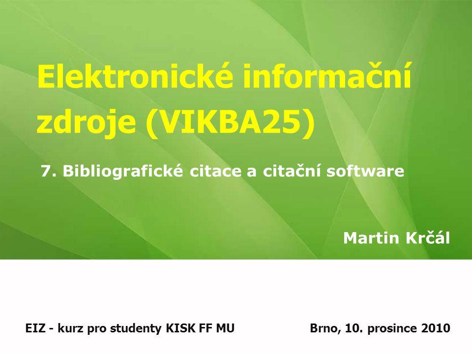 Elektronické informační zdroje (VIKBA25) Martin Krčál EIZ - kurz pro studenty KISK FF MUBrno, 10.