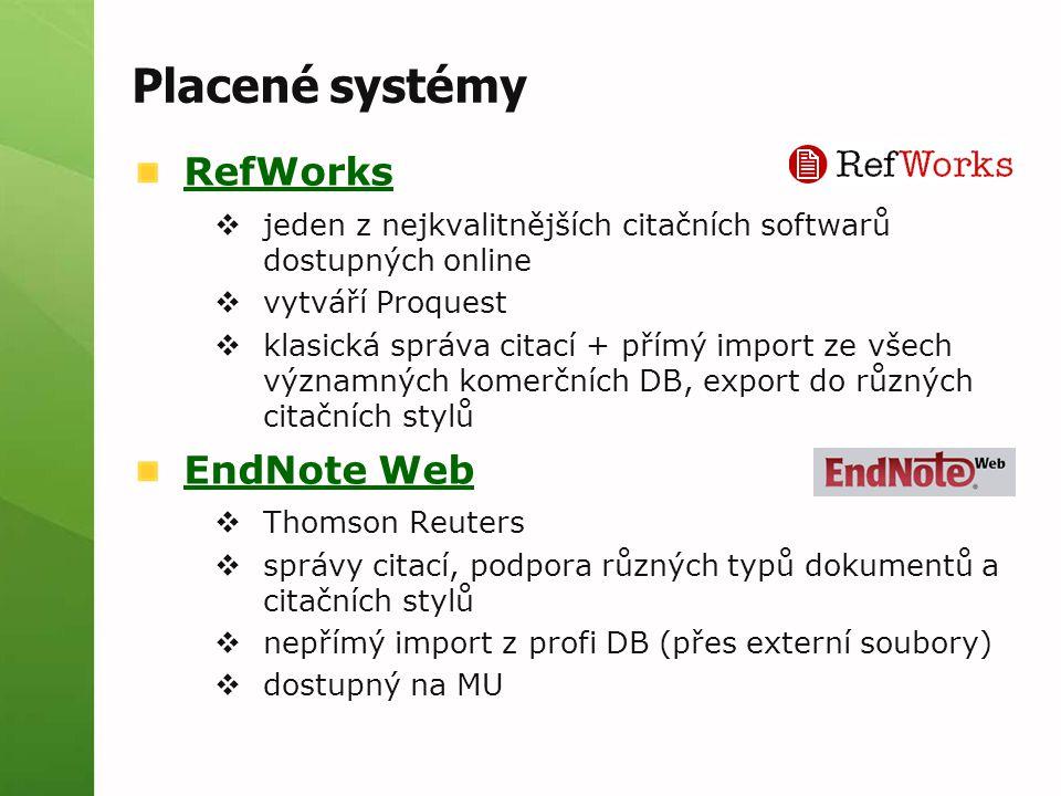 Placené systémy RefWorks  jeden z nejkvalitnějších citačních softwarů dostupných online  vytváří Proquest  klasická správa citací + přímý import ze všech významných komerčních DB, export do různých citačních stylů EndNote Web  Thomson Reuters  správy citací, podpora různých typů dokumentů a citačních stylů  nepřímý import z profi DB (přes externí soubory)  dostupný na MU