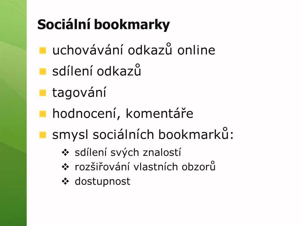 Sociální bookmarky uchovávání odkazů online sdílení odkazů tagování hodnocení, komentáře smysl sociálních bookmarků:  sdílení svých znalostí  rozšiřování vlastních obzorů  dostupnost