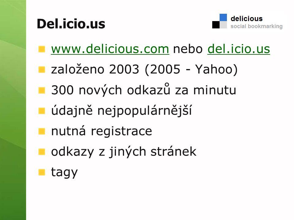 Del.icio.us www.delicious.comwww.delicious.com nebo del.icio.usdel.icio.us založeno 2003 (2005 - Yahoo) 300 nových odkazů za minutu údajně nejpopulárnější nutná registrace odkazy z jiných stránek tagy
