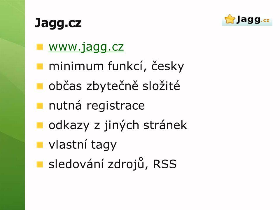 Jagg.cz www.jagg.cz minimum funkcí, česky občas zbytečně složité nutná registrace odkazy z jiných stránek vlastní tagy sledování zdrojů, RSS