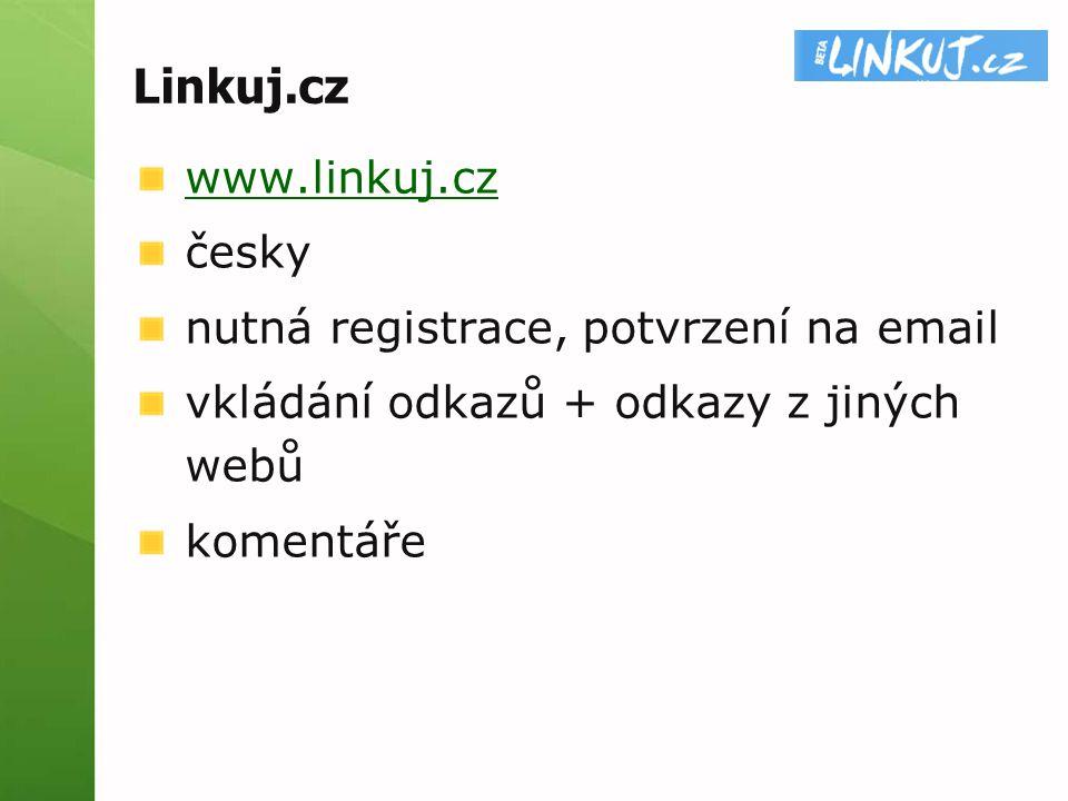 Linkuj.cz www.linkuj.cz česky nutná registrace, potvrzení na email vkládání odkazů + odkazy z jiných webů komentáře