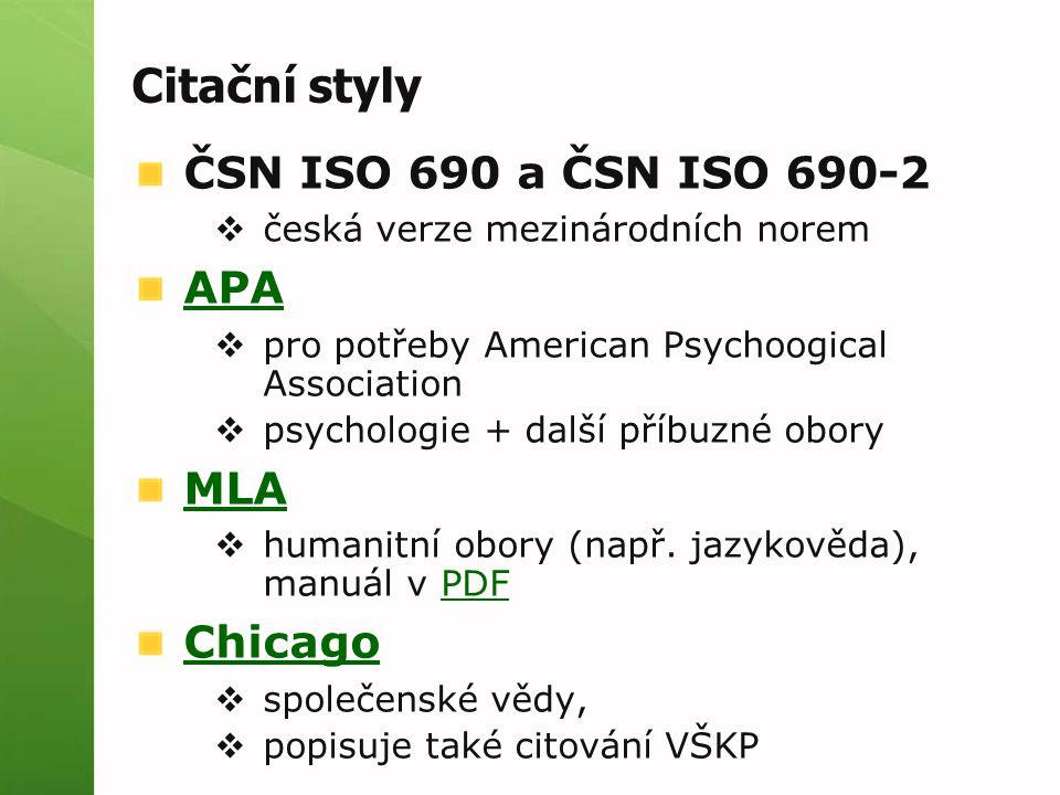 Citační styly ČSN ISO 690 a ČSN ISO 690-2  česká verze mezinárodních norem APA  pro potřeby American Psychoogical Association  psychologie + další příbuzné obory MLA  humanitní obory (např.