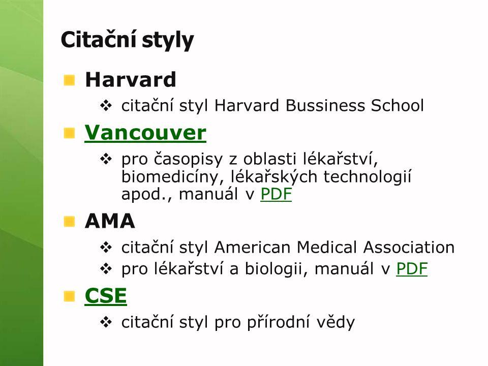 Citační styly Harvard  citační styl Harvard Bussiness School Vancouver  pro časopisy z oblasti lékařství, biomedicíny, lékařských technologií apod., manuál v PDFPDF AMA  citační styl American Medical Association  pro lékařství a biologii, manuál v PDFPDF CSE  citační styl pro přírodní vědy