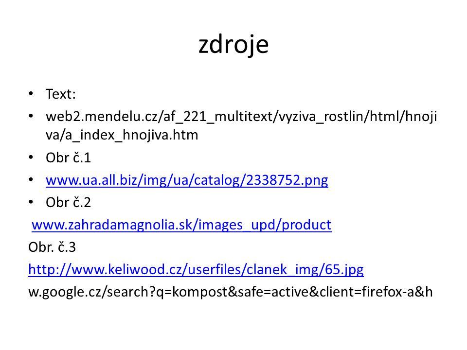 zdroje Text: web2.mendelu.cz/af_221_multitext/vyziva_rostlin/html/hnoji va/a_index_hnojiva.htm Obr č.1 www.ua.all.biz/img/ua/catalog/2338752.png Obr č