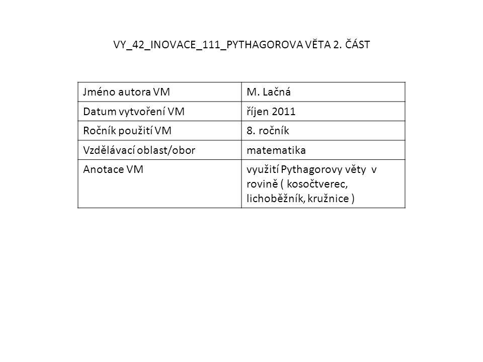 VY_42_INOVACE_111_PYTHAGOROVA VĚTA 2. ČÁST Jméno autora VMM. Lačná Datum vytvoření VMříjen 2011 Ročník použití VM8. ročník Vzdělávací oblast/obormatem