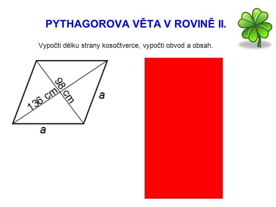 PYTHAGOROVA VĚTA V ROVINĚ II. Vypočti délku strany kosočtverce, vypočti obvod a obsah. a 2 = 68 2 + 49 2 a 2 = 4624 + 2401 a 2 = 7025 a = a = 83,8 cm