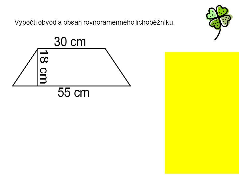Vypočti obvod a obsah rovnoramenného lichoběžníku. b 2 = 12,5 2 + 18 2 b 2 = 156,25 + 324 b = 21,9 cm O = a + b + c + b O = 55 + 21,9 + 30 +21,9 O = 1
