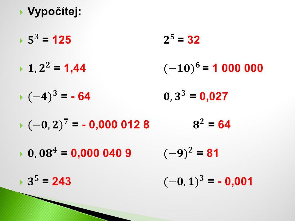 Zápis čísel jako mocnina se základem 10 Některá velká čísla nebo desetinná čísla lze zapsat jako mocninu se základem 10 Jsou to čísla 10, 100, 1000, atd.