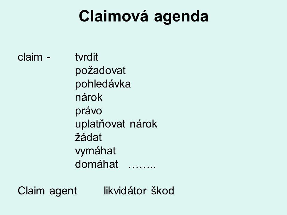 Claimová agenda claim -tvrdit požadovat pohledávka nárok právo uplatňovat nárok žádat vymáhat domáhat …….. Claim agentlikvidátor škod