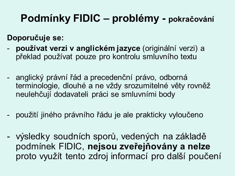 Podmínky FIDIC – problémy - pokračování Doporučuje se: -používat verzi v anglickém jazyce (originální verzi) a překlad používat pouze pro kontrolu sml