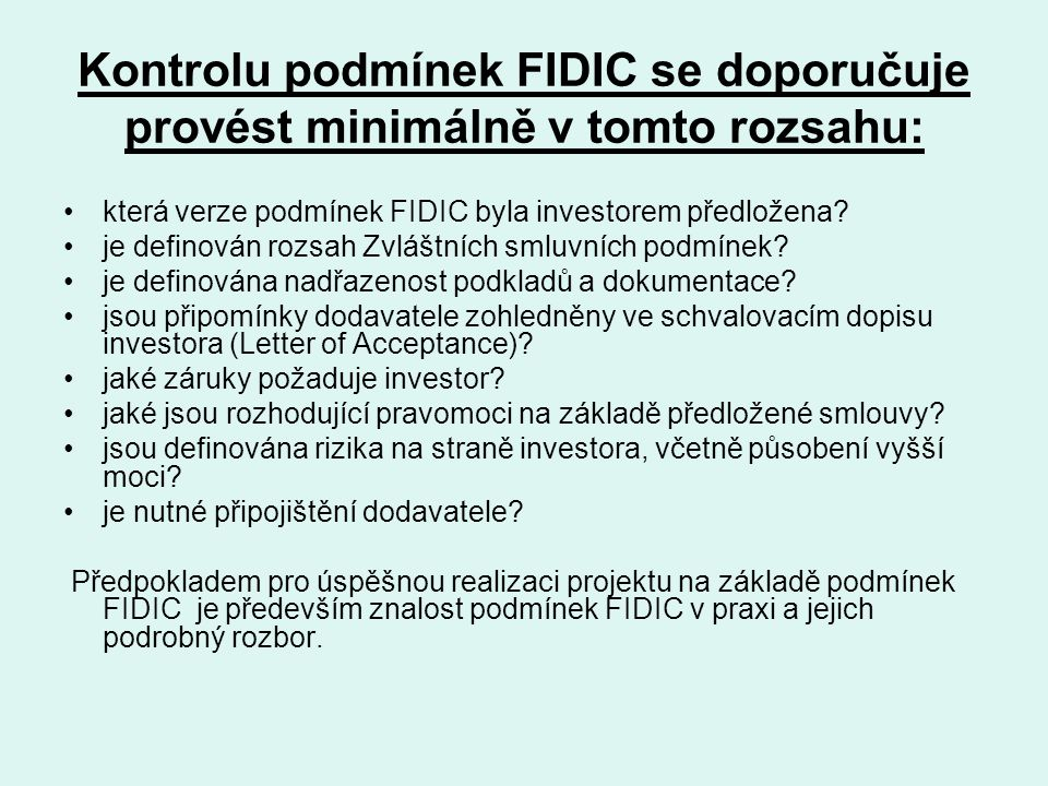Kontrolu podmínek FIDIC se doporučuje provést minimálně v tomto rozsahu: která verze podmínek FIDIC byla investorem předložena? je definován rozsah Zv