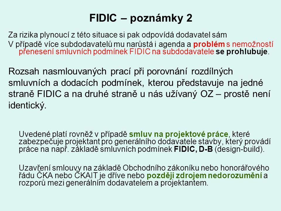 FIDIC – poznámky 2 Za rizika plynoucí z této situace si pak odpovídá dodavatel sám V případě více subdodavatelů mu narůstá i agenda a problém s nemožn
