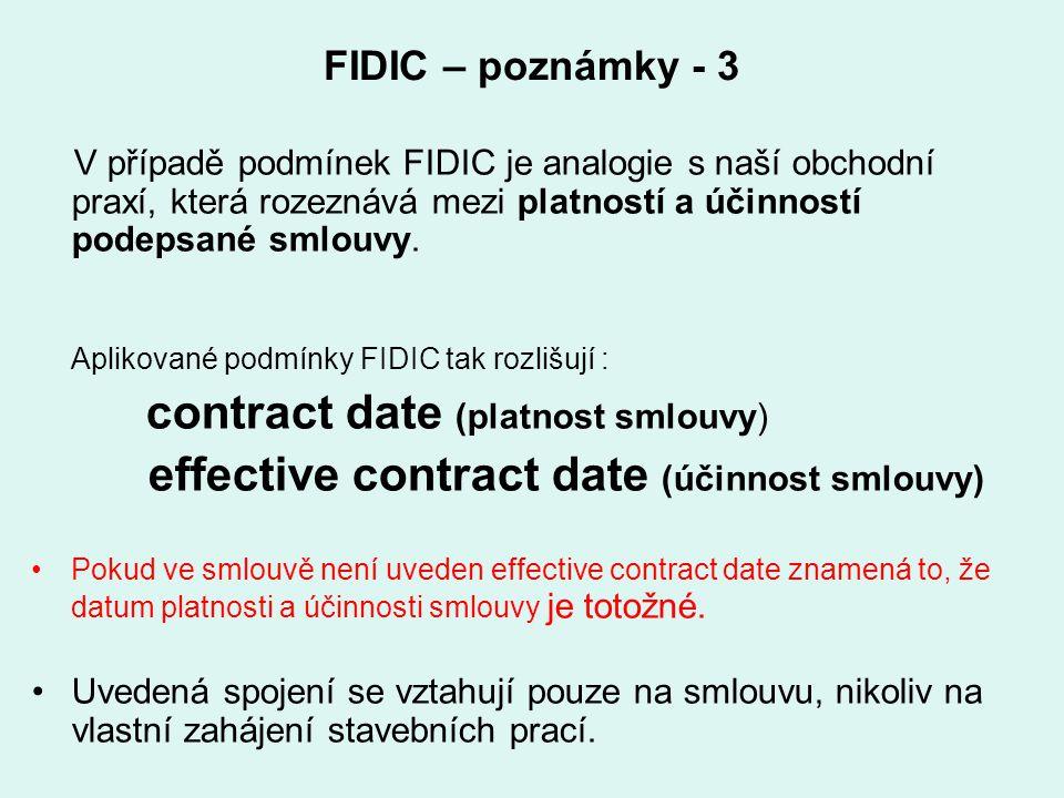 FIDIC – poznámky - 3 V případě podmínek FIDIC je analogie s naší obchodní praxí, která rozeznává mezi platností a účinností podepsané smlouvy. Aplikov