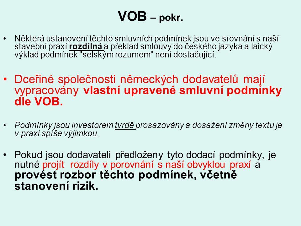 VOB – pokr. Některá ustanovení těchto smluvních podmínek jsou ve srovnání s naší stavební praxí rozdílná a překlad smlouvy do českého jazyka a laický