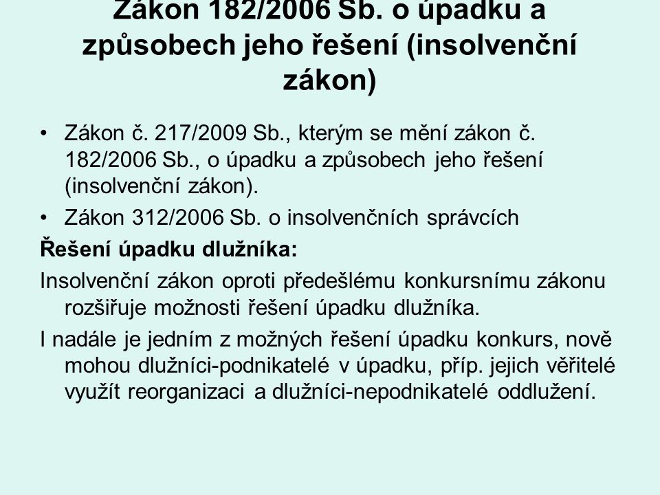 Zákon 182/2006 Sb. o úpadku a způsobech jeho řešení (insolvenční zákon) Zákon č. 217/2009 Sb., kterým se mění zákon č. 182/2006 Sb., o úpadku a způsob