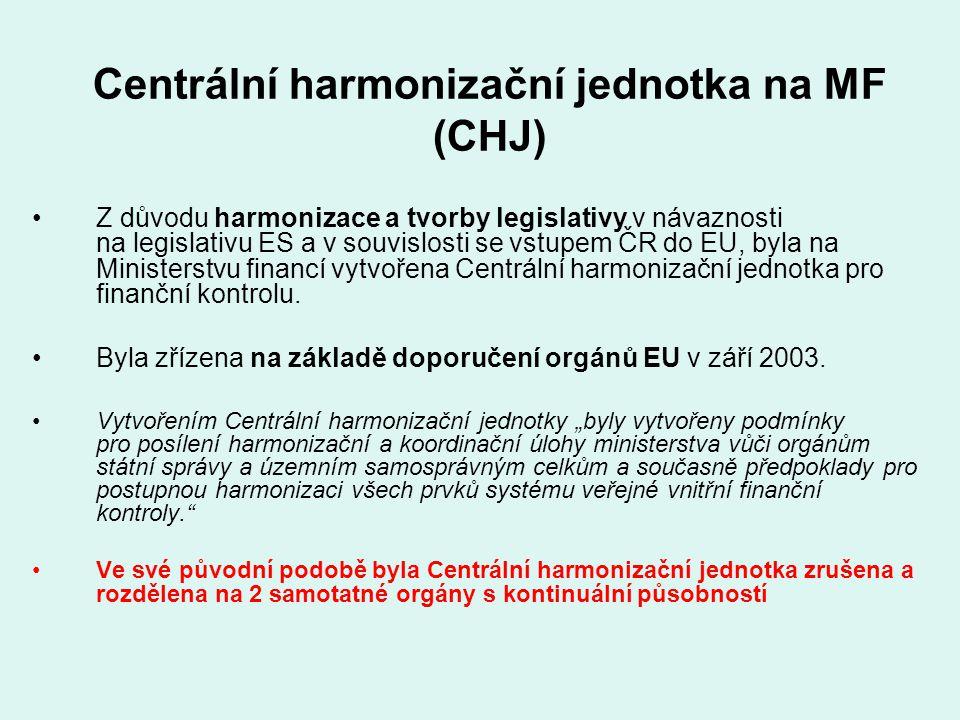 Centrální harmonizační jednotka na MF (CHJ) Z důvodu harmonizace a tvorby legislativy v návaznosti na legislativu ES a v souvislosti se vstupem ČR do
