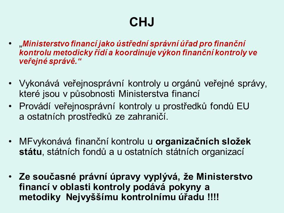 """CHJ """" Ministerstvo financí jako ústřední správní úřad pro finanční kontrolu metodicky řídí a koordinuje výkon finanční kontroly ve veřejné správě."""" Vy"""