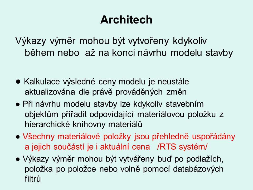 Architech Výkazy výměr mohou být vytvořeny kdykoliv během nebo až na konci návrhu modelu stavby ● Kalkulace výsledné ceny modelu je neustále aktualizo