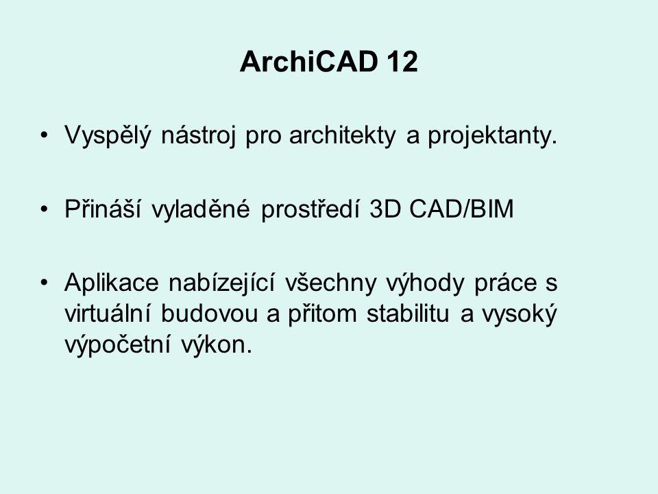 ArchiCAD 12 Vyspělý nástroj pro architekty a projektanty. Přináší vyladěné prostředí 3D CAD/BIM Aplikace nabízející všechny výhody práce s virtuální b