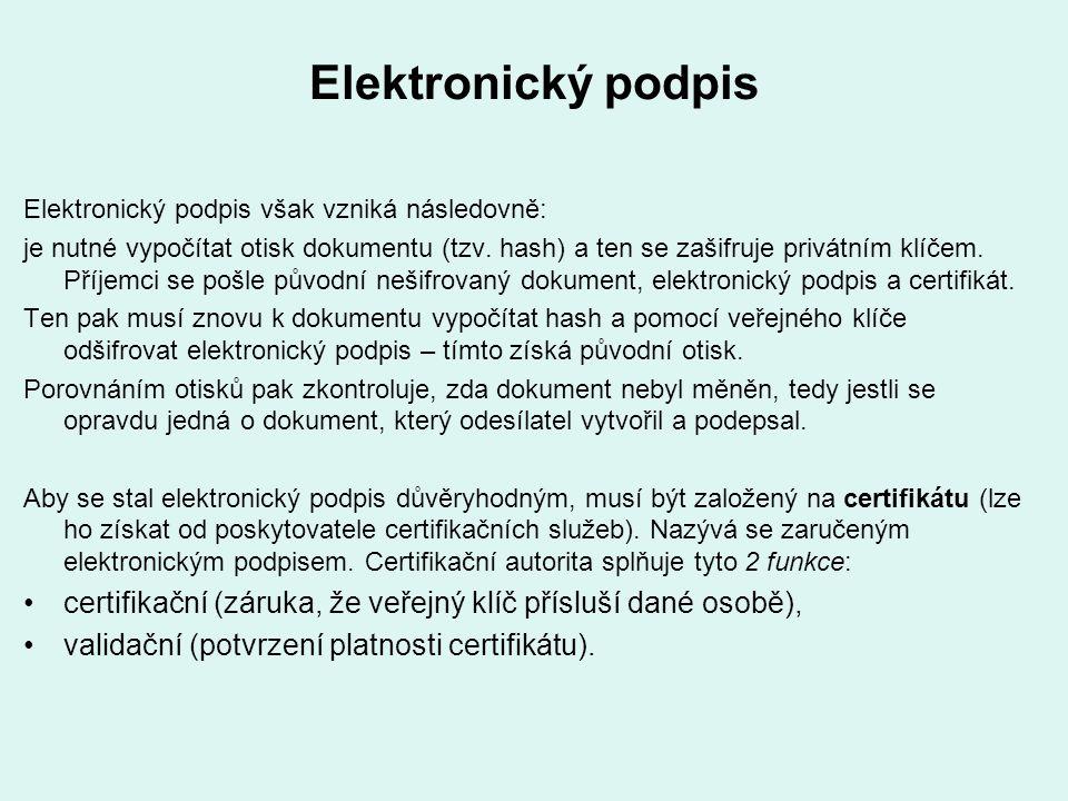 Elektronický podpis Elektronický podpis však vzniká následovně: je nutné vypočítat otisk dokumentu (tzv. hash) a ten se zašifruje privátním klíčem. Př