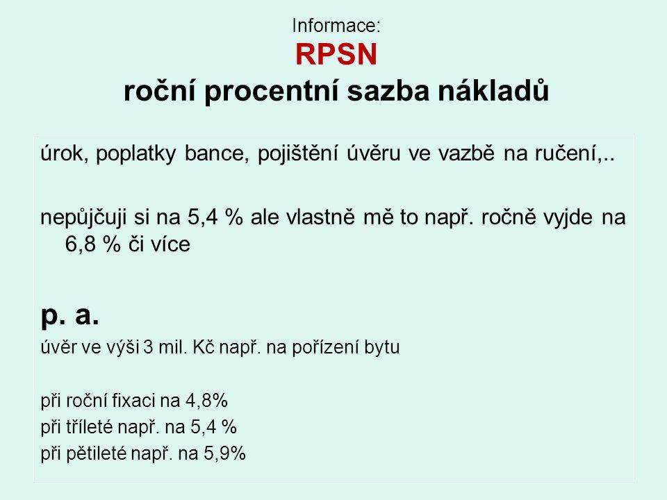 Informace: RPSN roční procentní sazba nákladů úrok, poplatky bance, pojištění úvěru ve vazbě na ručení,.. nepůjčuji si na 5,4 % ale vlastně mě to např