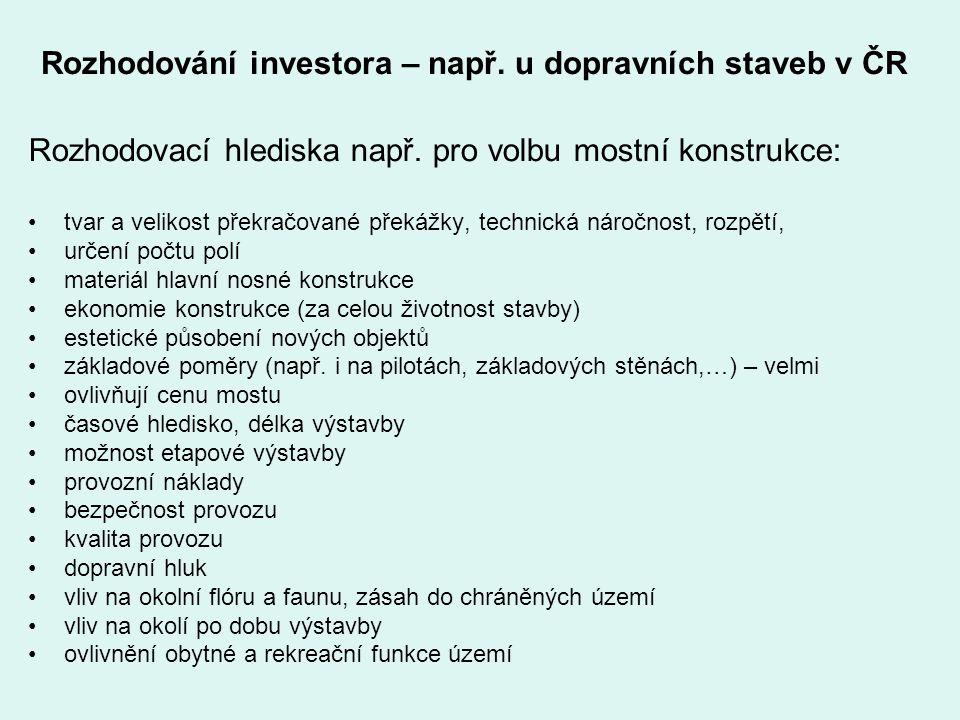 Rozhodování investora – např. u dopravních staveb v ČR Rozhodovací hlediska např. pro volbu mostní konstrukce: tvar a velikost překračované překážky,