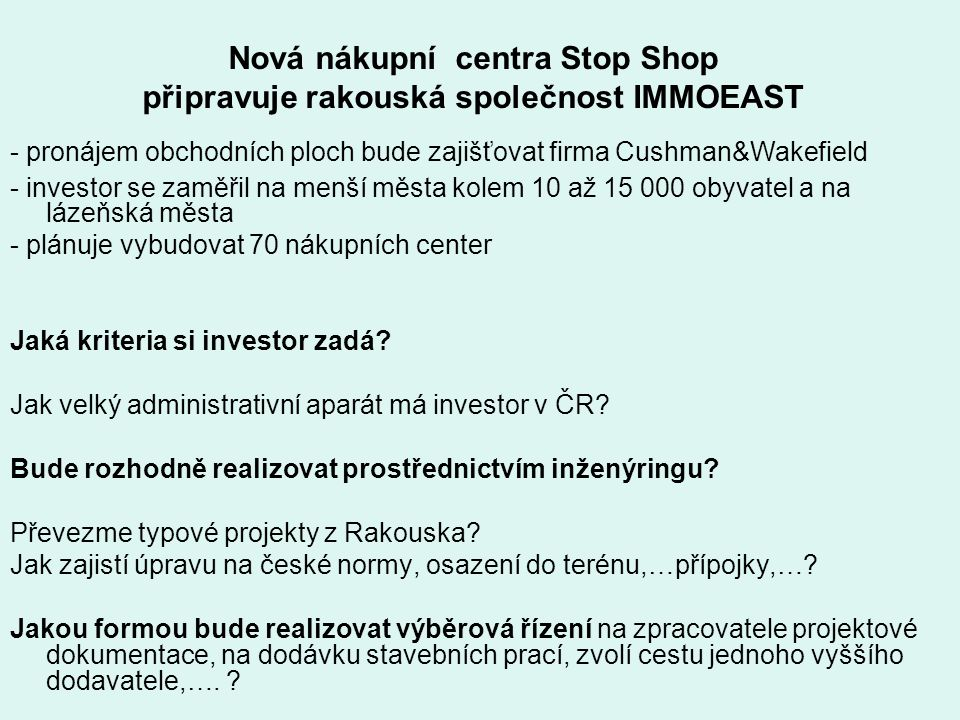Nová nákupní centra Stop Shop připravuje rakouská společnost IMMOEAST - pronájem obchodních ploch bude zajišťovat firma Cushman&Wakefield - investor s