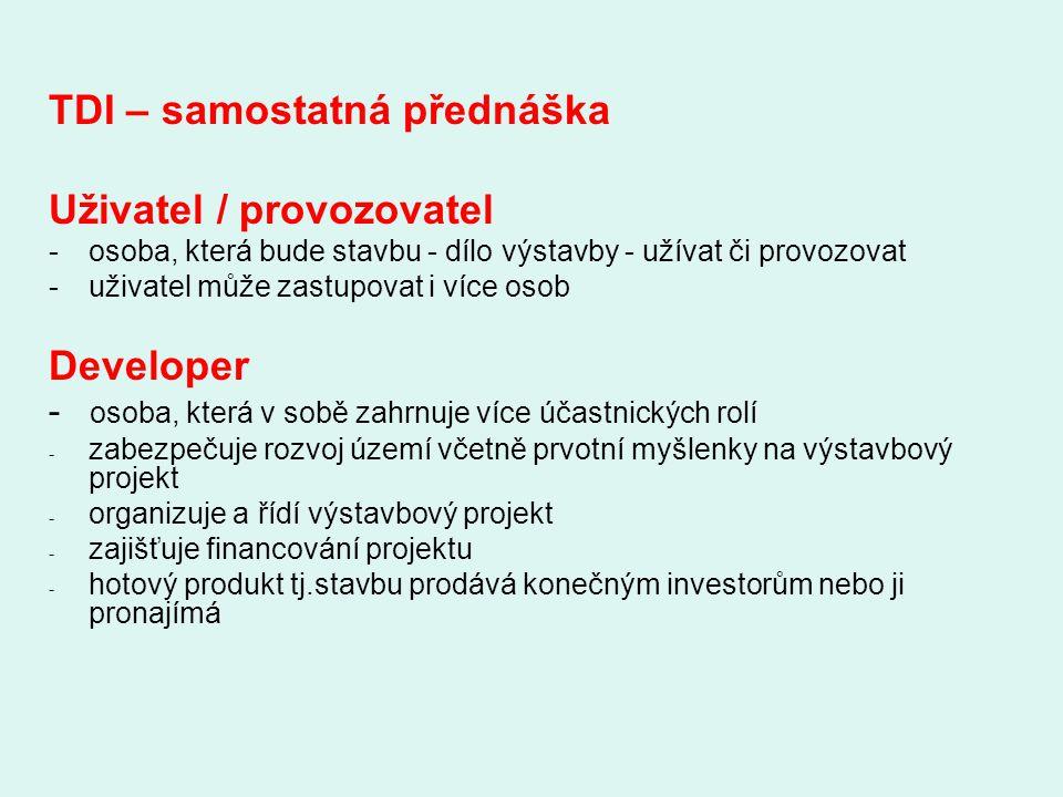 TDI – samostatná přednáška Uživatel / provozovatel -osoba, která bude stavbu - dílo výstavby - užívat či provozovat -uživatel může zastupovat i více o