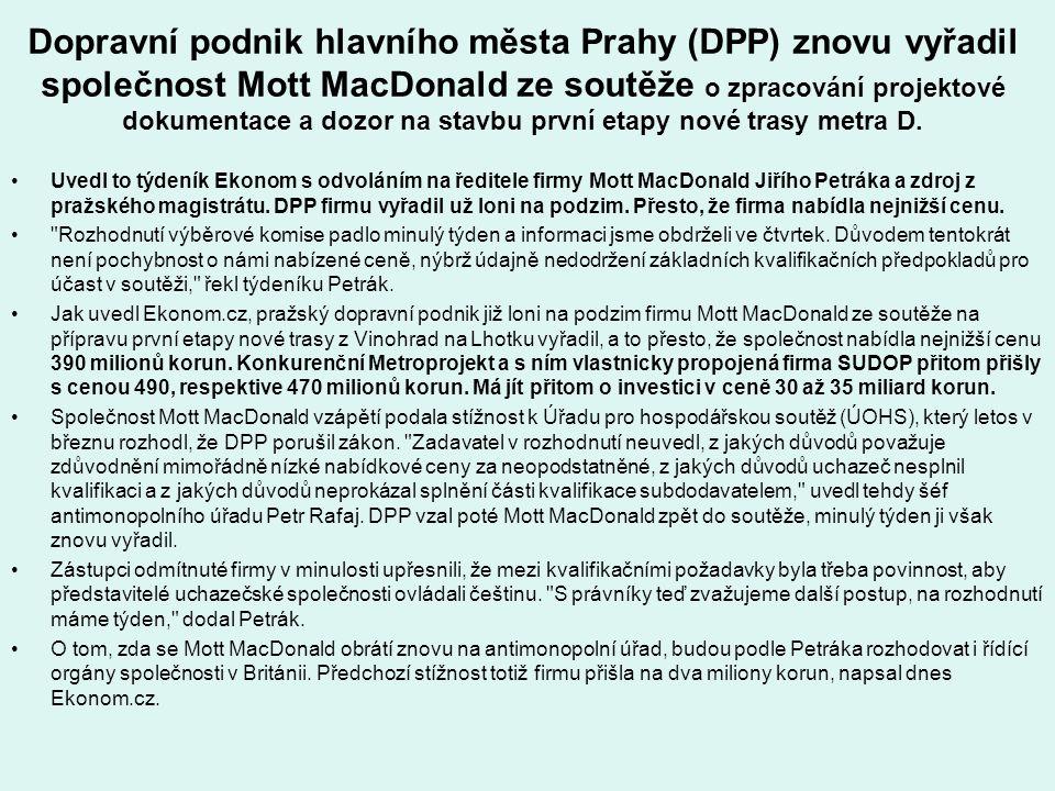 Dopravní podnik hlavního města Prahy (DPP) znovu vyřadil společnost Mott MacDonald ze soutěže o zpracování projektové dokumentace a dozor na stavbu pr