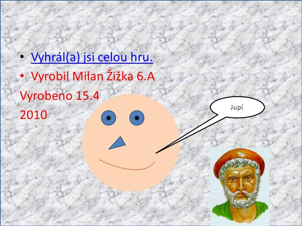 Vyhrál(a) jsi celou hru. Vyrobil Milan Žižka 6.A Vyrobeno 15.4 2010 Jupí